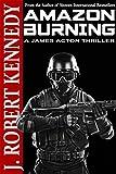 """Amazon Burning Delta Force - The Venezuelan Incident (A James Acton Thriller, #10) (James Acton Thrillers)"" av J. Robert Kennedy"