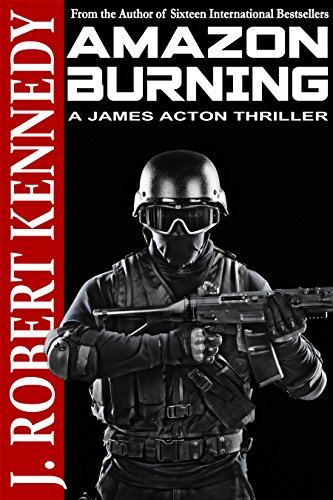 """Amazon Burning - Delta Force - The Venezuelan Incident (A James Acton Thriller, #10) (James Acton Thrillers)"" av J. Robert Kennedy"