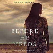 Before He Needs: A Mackenzie White Mystery, Book 5 Audiobook by Blake Pierce Narrated by Elaine Wise