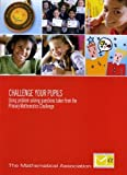 img - for Challenge Your Pupils: Using Problem Solving Questions Taken from the Primary Mathematics Challenge by The Mathematical Association (2007-05-03) book / textbook / text book