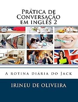 Prática de Conversação em Inglês 2 (English Edition) por [De Oliveira Jnr, Irineu]