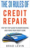 The 31 Rules Of Credit Repair: Step-by-Step Guide to Understanding and Fixing Your Credit Score (Repair Credit, Improve Credit Score and Overcome Debt Series)