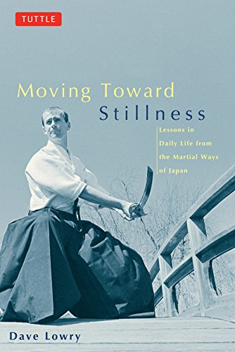 Working toward Stillness: Lessons in Daily Life from the Martial Ways of Japan