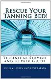 Rescue Your Tanning Bed!, Sonja Y. Larsen and Kent Larsen, 1452880301