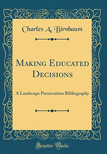 Making Educated Decisions: A Landscape Preservation Bibliography (Classic Reprint)