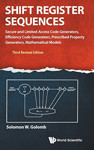 Shift Register Sequences: Secure and Limited-Access Code Generators, Efficiency Code Generators, Prescribed Property Generators, Mathematical Models