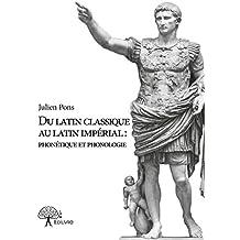 Du latin classique au latin impérial : phonétique et phonologie (Collection Classique)