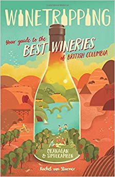 Book Winetripping: Your Guide to the Best Wineries of British Columbia - Okanagan and Similkameen