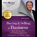 Buying and Selling a Business: How You Can Win in the Business Quadrant: Rich Dad Advisors Audiobook by Garrett Sutton Narrated by Garrett Sutton