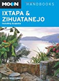Moon Ixtapa and Zihuatanejo: Including Acapulco (Moon Handbooks)