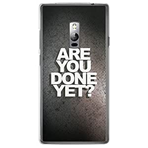 Loud Universe Oneplus 2 Love 1 Are You Done Yet ? Printed Transparent Edge Case - Grey