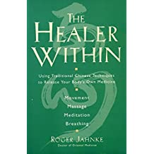 The Healer Within: Using Traditional Chinese Techniques to Release Your Body's Own Medicine