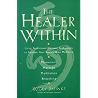 The Healer Within: Using Traditional Chinese Techniques To Release Your Body's Own...