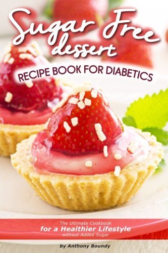 Books : Sugar Free Dessert Recipe Book for Diabetics: The Ultimate Cookbook for a Healthier Lifestyle without Added Sugar