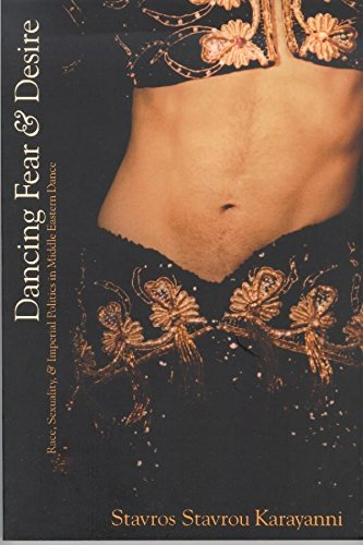 Dancing Fear and Desire: Race, Sexuality, and Imperial Politics in Middle Eastern Dance (Cultural Studies)