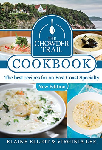 The Chowder Trail Cookbook: The best recipes for an East Coast specialty by Elaine Elliot, Virginia Lee