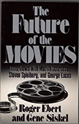 The Future of the Movies: Interviews with Martin Scorsese, Steven Spielberg: Interviews with Martin Scorsese, Steven Spielberg, and George Lucas by Ebert, Roger (1991) Paperback