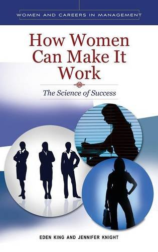 How Women Can Make It Work: The Science of Success (Women and Careers in Management)