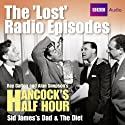 Hancock: The Lost Radio Episodes: Sid James' Dad & The Diet Radio/TV Program by Ray Galton, Alan Simpson Narrated by Tony Hancock, Sid James