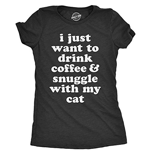 Womens I Just Want to Drink Coffee and Snuggle with My Cat T