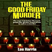The Good Friday Murder: A Christine Bennett Mystery, Book 1 | Lee Harris