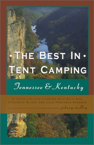 The Best in Tent Camping: Tennessee & Kentucky: A Guide for Car Campers Who Hate RVs, Concrete Slabs, and Loud Portable Stereos by Johnny Molloy (2002-05-01)