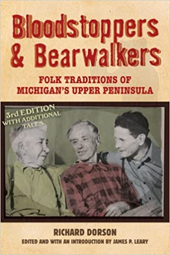 Bloodstoppers and Bearwalkers: Folk Traditions of Michigana??s Upper Peninsula by Richard M. Dorson (2008-05-30)
