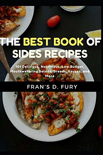 The Best Book of Sides Recipes: 101 Delicious, Nutritious, Low Budget, Mouthwatering Salads, Breads, Sauces, and More by Fran's D. Fury