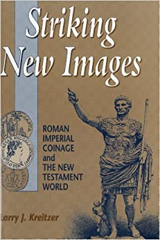 Striking New Images: Roman Imperial Coinage and the New Testament World (Library of New Testament Studies)