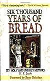 Six Thousand Years of Bread, H. E. Jacob, 1602391246