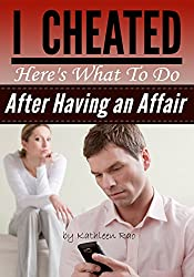 I Cheated: Here's What To Do After Having an Affair (English Edition)