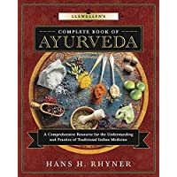 Llewellyn's Complete Book of Ayurveda: A Complete Resource for the Understanding and Practice of Traditional Indian…