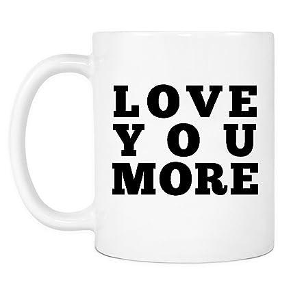 Amazon Com Love You More White Mug Customized Coffee Mugs Great
