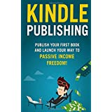 Kindle Publishing: Publish Your Way to Passive Income Freedom