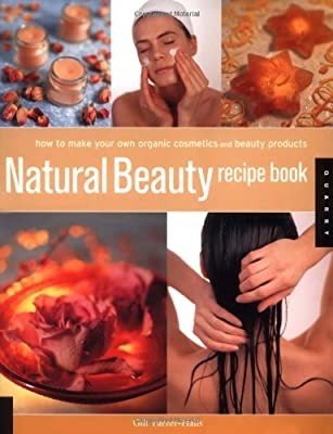 Natural Beauty Recipe Book: How to Make Your Own Organic