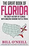 The Great Book of Florida: The Crazy History of Florida with Amazing Random Facts & Trivia (A Trivia Nerds Guide to the History of the United States) (Volume 4)