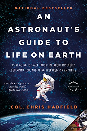 An Astronaut's Guide to Life on Earth: What Going to Space Taught Me About Ingenuity, Determination, and Being Prepared for Anything cover
