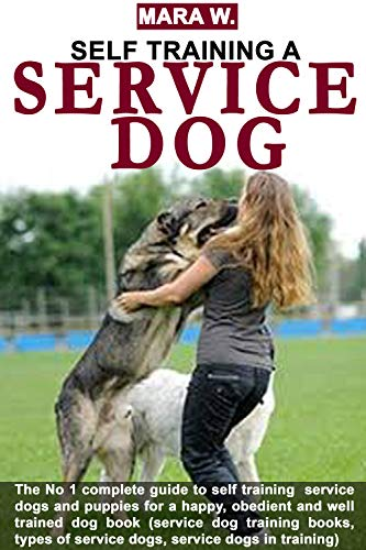- SERVICE DOG TRAINING: Complete guide to potty training, self training  service dogs and puppies for a happy, obedient and well trained dog book (service dog training books,  types of service dogs)