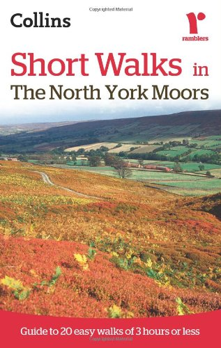 Short Walks in The North York Moors: Guide to 20 Easy Walks of 3 Hours or Less (Collins Ramblers Short Walks)|-|0007395418