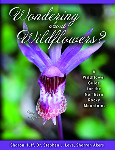 Wondering About Wildflowers? by Sharon Huff, Dr. Stephen L. Love, Sharron Akers