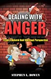 Dealing with Anger from a Natural and Spiritual Perspective, Stephen Bowen, 1626978549