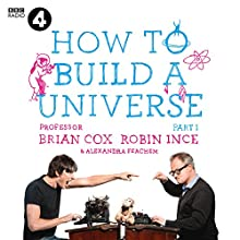 How to Build a Universe: An Infinite Monkey Cage Adventure Audiobook by Prof. Brian Cox, Robin Ince, Alexandra Feachem Narrated by Prof. Brian Cox, Robin Ince, Alexandra Feachem, Eric Idle - foreword