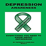 Depression Awareness: Everything You Need to Know About Depression | Patricia A. Carlisle