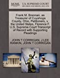 Frank M. Brennan, As Treasurer of Cuyahoga County, Ohio, Petitioners, V. the United States, Florence F. U. S. Supreme Court Transcript of Record with S, John T. Corrigan and J. Lee RANKIN, 127043232X