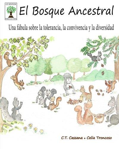 El Bosque Ancestral: Una fabula sobre la tolerancia, la convivencia  y la diversidad (Cuentos para la vida) (Spanish Edition) [C.T. Cassana] (Tapa Blanda)