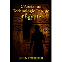 L'Ancienne Technologie Perdue d'Egypte (French Edition)