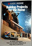 Building Projects for the Home - Step by Step, Black and Decker Home Improvement Library Staff, 0865739250