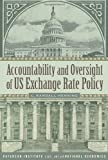 Accountability and Oversight of U. S. Exchange Rate Policy, C. Randall Henning, 0881324191