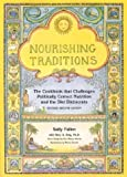 Nourishing Traditions: The Cookbook that Challenges Politically Correct Nutrition and the Diet Dictocrats [Paperback]