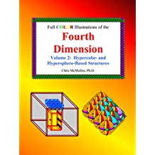 Full Color Illustrations of the Fourth Dimension: Hypercube- and Hypersphere-Based Structures (The 4th Dimension Book 2)